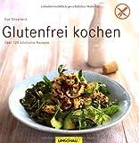 Glutenfrei kochen: Über 120 köstliche Rezepte